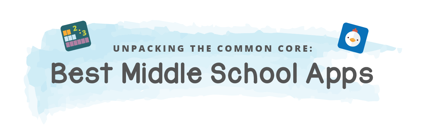 Unpacking the Common Core: Best Middle School Apps